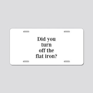 Did you turn off the flat iron? Aluminum License P