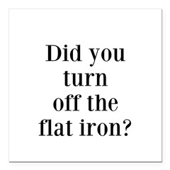 Did you turn off the flat iron? Square Car Magnet