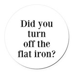 Did you turn off the flat iron? Round Car Magnet