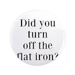 Did you turn off the flat iron? 3.5