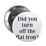Did you turn off the flat iron? 2.25
