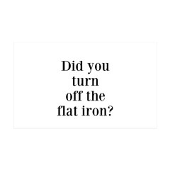 Did you turn off the flat iron? Wall Decal