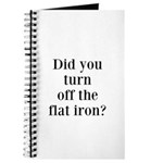 Did you turn off the flat iron? Journal