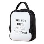 Did you turn off the flat iron? Neoprene Lunch Bag