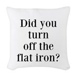 Did you turn off the flat iron? Woven Throw Pillow
