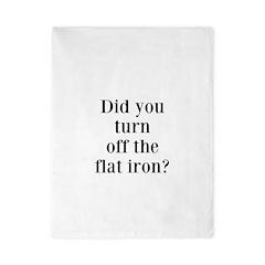 Did you turn off the flat iron? Twin Duvet