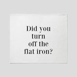 Did you turn off the flat iron? Throw Blanket