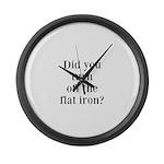 Did you turn off the flat iron? Large Wall Clock