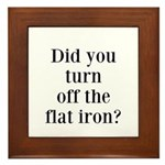 Did you turn off the flat iron? Framed Tile