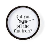 Did you turn off the flat iron? Wall Clock