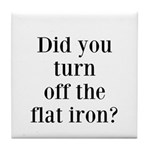 Did you turn off the flat iron? Tile Coaster