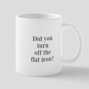Did you turn off the flat iron? Mugs