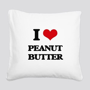 I Love Peanut Butter Square Canvas Pillow