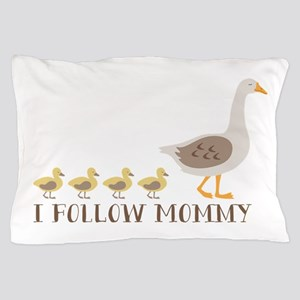 I Follow Mommy Pillow Case