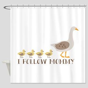 I Follow Mommy Shower Curtain