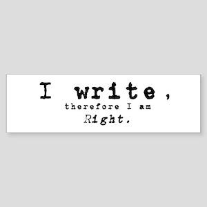 I write, therefore I am right Bumper Sticker