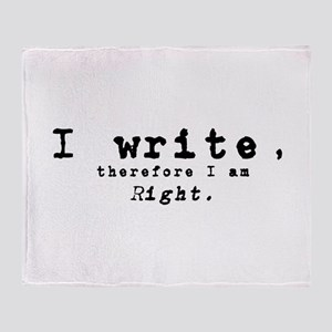 I write, therefore I am right Throw Blanket