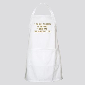 I'm Only as Strong BBQ Apron