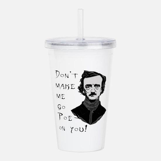 Don't Make Me Go Poe Acrylic Double-Wall Tumbler