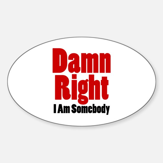 Damn Right I Am Somebody Decal