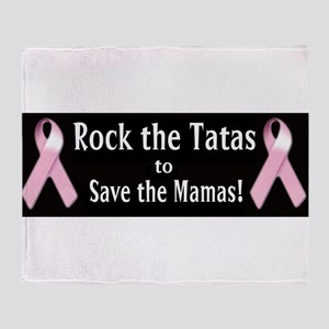 Rock the Tatas to Save the Mamas Throw Blanket