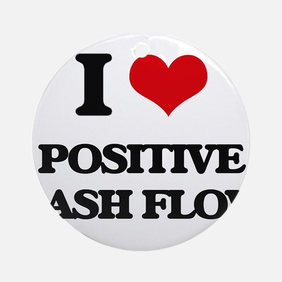 I love Positive Cash Flow Ornament (Round)