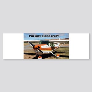 I'm just plane crazy: high wing Bumper Sticker
