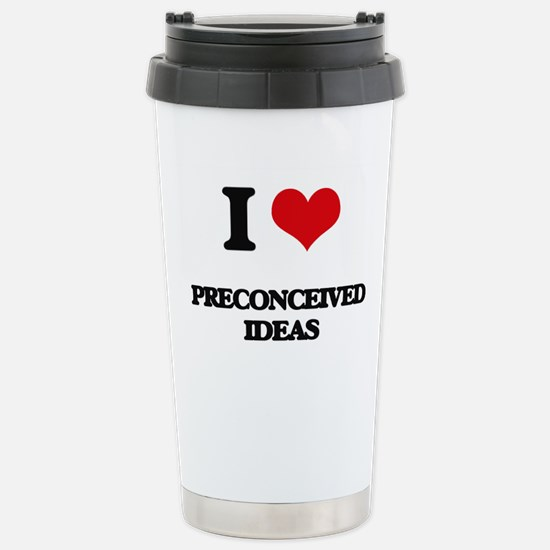 I Love Preconceived Ide Stainless Steel Travel Mug