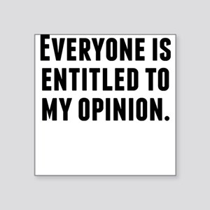 Everyone Is Entitled To My Opinion Sticker