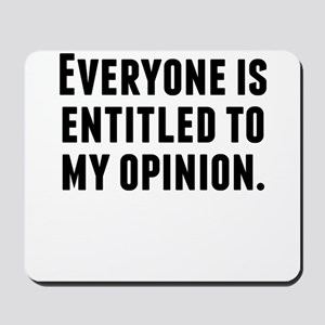 Everyone Is Entitled To My Opinion Mousepad