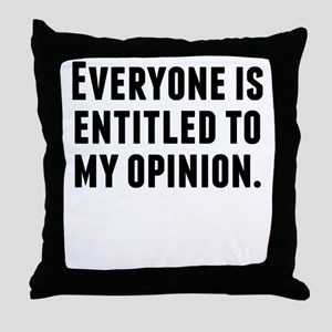 Everyone Is Entitled To My Opinion Throw Pillow