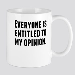 Everyone Is Entitled To My Opinion Mugs