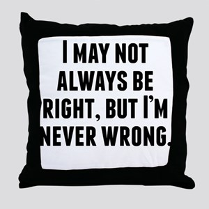 Im Never Wrong Throw Pillow