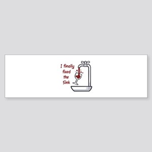 I FINALLY FIXED THE SINK Bumper Sticker