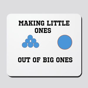 Making Little ones out of big ones Mousepad
