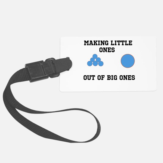 Making Little ones out of big ones Luggage Tag