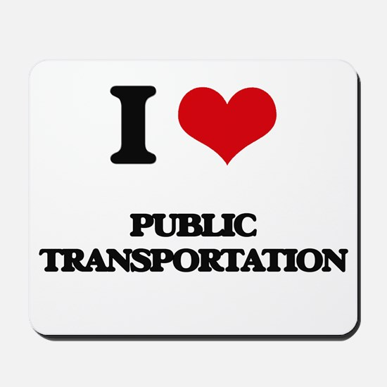 I Love Public Transportation Mousepad