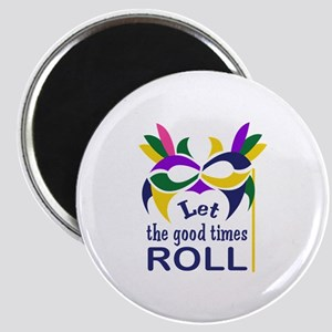 LET THE GOOD TIMES ROLL Magnets