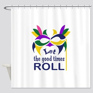 LET THE GOOD TIMES ROLL Shower Curtain