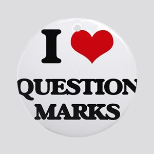 I Love Question Marks Ornament (Round)
