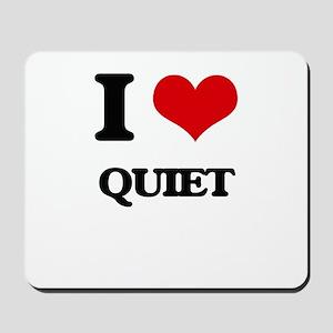 I Love Quiet Mousepad