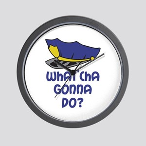 WHATCHA GONNA DO Wall Clock
