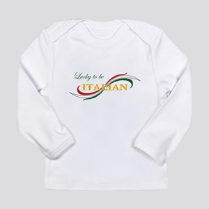 LUCKY TO BE ITALIAN Long Sleeve T-Shirt
