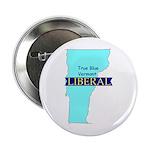True Blue Vermont LIBERAL Button