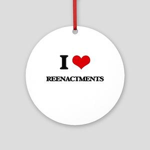 I Love Reenactments Ornament (Round)