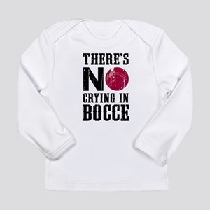 No Crying In Bocce Long Sleeve T-Shirt