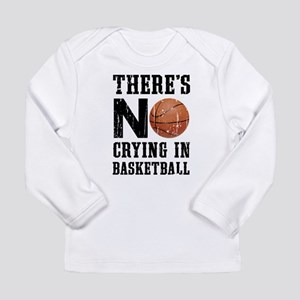 No Crying In Basketball Long Sleeve T-Shirt