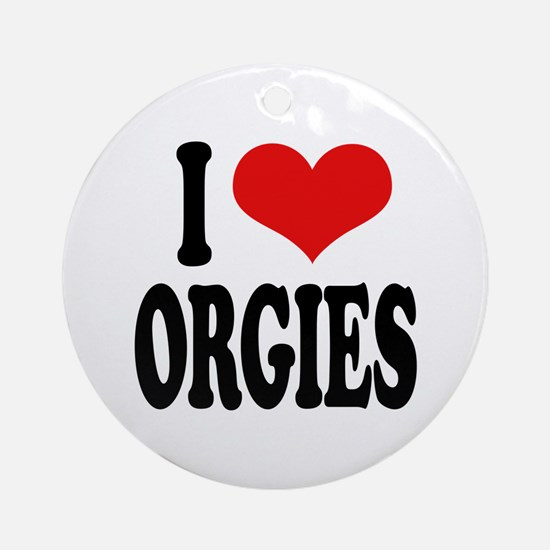 I Love Orgies Ornament (Round)
