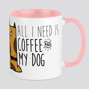 All I Need Is Coffee And MyDog 11 oz Ceramic Mug