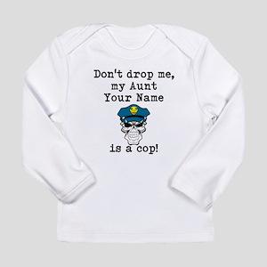 Dont Drop Me My Aunt Is A Cop Long Sleeve T-Shirt
